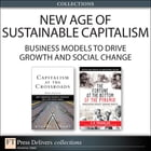 New Age of Sustainable Capitalism: Business Models to Drive Growth and Social Change (Collection), The by Stuart L. Hart