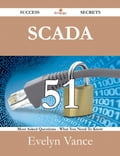 SCADA 51 Success Secrets - 51 Most Asked Questions On SCADA - What You Need To Know