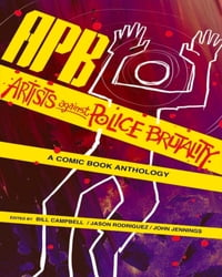 APB: Artists against Police Brutality: A Comic Book Anthology