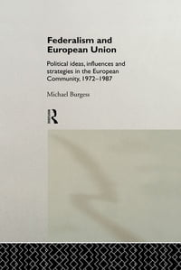 Federalism and European Union: Political Ideas, Influences, and Strategies in the European…