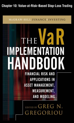 Book The VAR Implementation Handbook, Chapter 10 - Value-at-Risk-Based Stop-Loss Trading by Greg N. Gregoriou