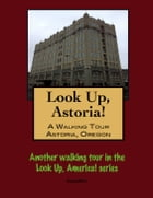 Look Up, Astoria! A Walking Tour of Astoria, Oregon by Doug Gelbert