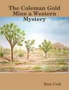 The Coleman Gold Mine a Western Mystery by Burr Cook