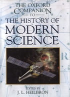 The Oxford Companion To The History Of Modern Science by John L. Heilbron