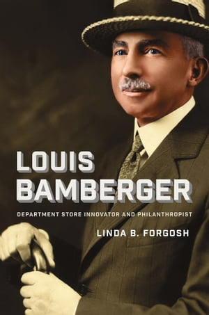 Louis Bamberger Department Store Innovator and Philanthropist