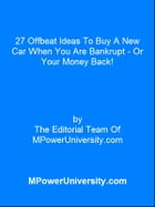 27 Offbeat Ideas To Buy A New Car When You Are Bankrupt – Or Your Money Back! by Editorial Team Of MPowerUniversity.com