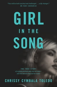 Girl in the Song: The True Story of a Young Woman Who Lost Her Way--and the Miracle That Led Her…