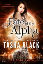 Fate of the Alpha: Episode 2: A Tarker's Hollow Serial by Tasha Black