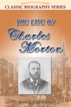 The Life of Charles Morton by Grace Morton
