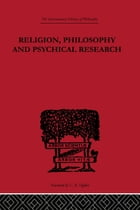 Religion, Philosophy and Psychical Research
