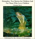 Heimatlos: Two Stories for Children and for Those Who Love Children by Johanna Spyri