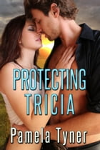 Protecting Tricia by Pamela Tyner