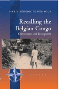 Recalling the Belgian Congo: Conversations and Introspection