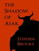 The Shadow of Asak by Stephen Brooke