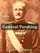 The Story of General Pershing by Everett T. Tomlinson
