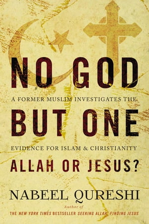 No God but One: Allah or Jesus? (with Bonus Content) A Former Muslim Investigates the Evidence for Islam and Christianity