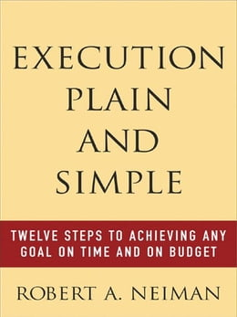 Book Execution Plain and Simple: Twelve Steps to Achieving Any Goal on Time and On Budget: Twelve Steps… by Neiman, Robert