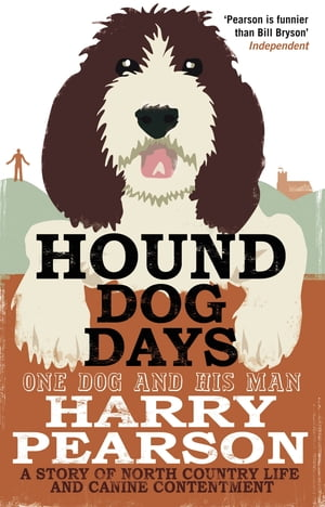 Hound Dog Days One Dog and his Man: a Story of North Country Life and Canine Contentment