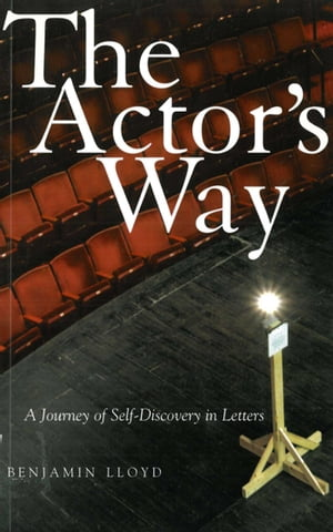 The Actor's Way: A Journey of Self-Discovery in Letters by Benjamin Lloyd