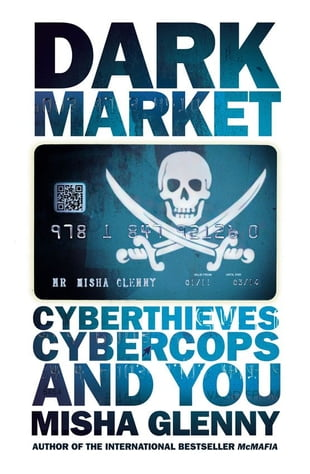 DarkMarket: CyberThieves, CyberCops and You: CyberThieves, CyberCops and You