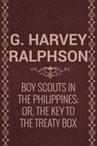Boy Scouts in the Philippines; Or, The Key to the Treaty Box by G. Harvey Ralphson