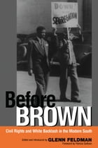 Before Brown: Civil Rights and White Backlash in the Modern South by Glenn Feldman
