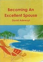 Becoming an Excellent Spouse by David  Adewuyi