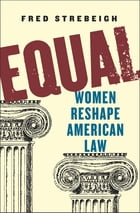 Equal: Women Reshape American Law by Fred Strebeigh