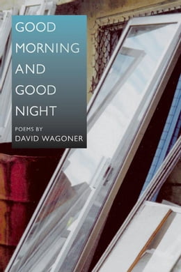 Book Good Morning and Good Night by David Wagoner
