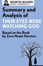 Summary and Analysis of Their Eyes Were Watching God: Based on the Book by Zorah Neale Hurston by Worth Books