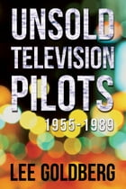 Unsold Television Pilots 1955-1989 by Lee Goldberg