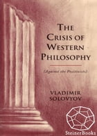 The Crisis of Western Philosophy: Against Positivism by Vladimir Solovyov