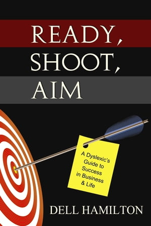 Ready, Shoot, Aim: A Dyslexic's Guide to Success in Business & Life by Durell Hamilton