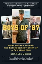 Boys of '67: From Vietnam to Iraq, the Extraordinary Story of a Few Good Men by Charles Jones