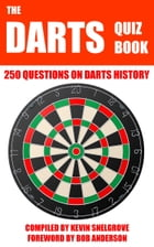 The Darts Quiz Book: 250 Questions on Darts History by Kevin Snelgrove