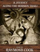A Journey Along The Mormon Trail! by Raymond Cook
