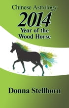 Chinese Astrology: 2014 Year of the Wood Horse by Donna Stellhorn