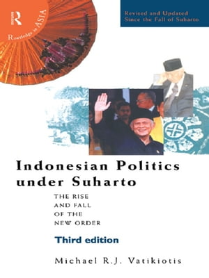 Indonesian Politics Under Suharto The Rise and Fall of the New Order