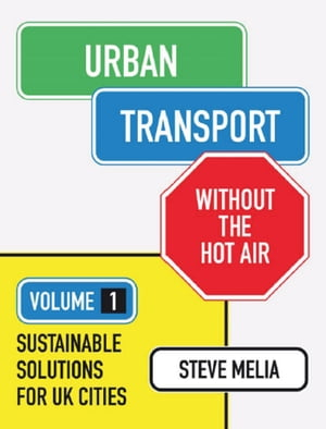Urban Transport without the hot air Volume 1: Sustainable solutions for UK cities