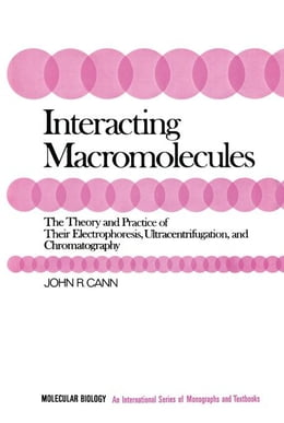 Book Interacting Macromolecules: The Theory and Practice of Their Electrophoresis, Ultracentrifugation… by Cann, John