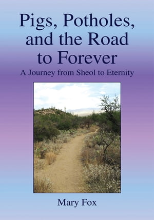 Pigs, Potholes, and the Road to Forever: A Journey from Sheol to Eternity