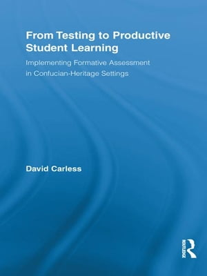 From Testing to Productive Student Learning Implementing Formative Assessment in Confucian-Heritage Settings
