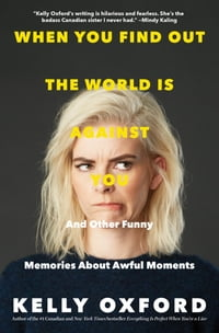 When You Find Out the World is Against You: And Other Funny Memories About Awful Moments