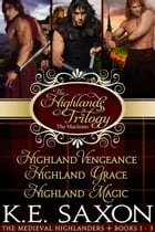 The Highlands Trilogy: Highland Vengeance, Highland Grace, Highland Magic
