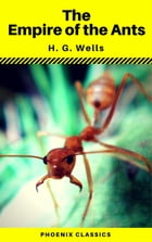 The Empire of the Ants (Phoenix Classics) by H.G.Wells