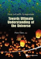 Towards Ultimate Understanding of the Universe by Pisin Chen