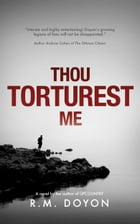 Thou Torturest Me by RM Doyon