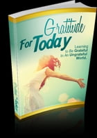 Gratitude For Today by Anonymous