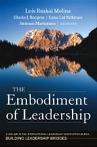 The Embodiment of Leadership: A Volume in the International Leadership Series, Building Leadership…