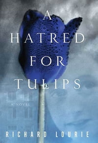 A Hatred for Tulips: A Novel